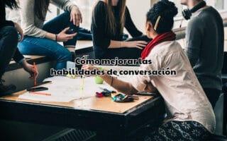 Cómo mejorar las habilidades de conversación